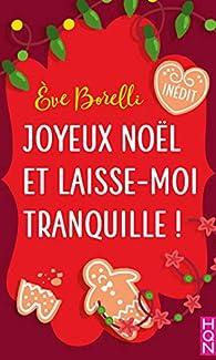 Joyeux Noël et laisse-moi tranquille ! par Eve Borelli