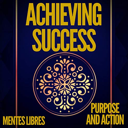Achieving Success Purpose and Action cover art