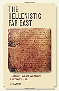 The Hellenistic Far East: Archæology, Language, and Identity in Greek Central Asia