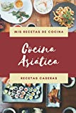 Mis Recetas de Cocina - Cocina Asiática - Recetas Caseras: Libro de recetas en blanco para apuntar tus recetas de Comida asiática: cuaderno de recetas ... para el chef de la Casa, madre o abuela