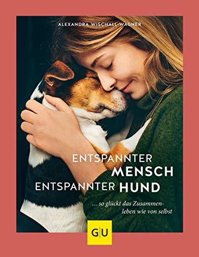 Entspannter Mensch - entspannter Hund...: ... so glückt das Zusammenleben wie von selbst (GU Tier Spezial)