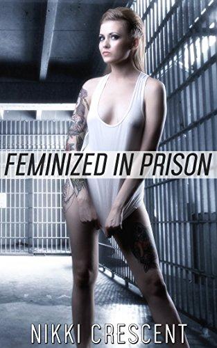 FEMINIZED IN PRISON (Transformation, Feminization, Transgender) (English Edition)