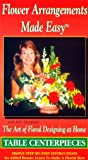 Flower Arrangements Made Easy / Table Centerpieces [VHS]