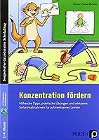 Konzentration foerdern: Hilfreiche Tipps, praktische Uebungen und wirksame Sofortmassnahmen fuer aufmerksames Lernen (1. bis 4. Klasse)