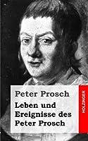 Leben Und Ereignisse Des Peter Prosch