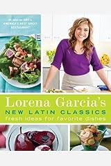 Lorena Garcia's New Latin Classics: Fresh Ideas for Favorite Dishes: A Cookbook Kindle Edition
