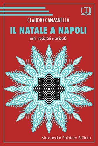 Il Natale a Napoli. Miti, tradizioni e curiosità