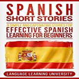 Spanish Short Stories: 9 Simple and Captivating Stories for Effective Spanish Learning for Beginners - Language Learning University