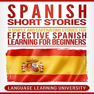 Spanish Short Stories: 9 Simple and Captivating Stories for Effective Spanish Learning for Beginners                   By:                                                                                                                                 Language Learning University                               Narrated by:                                                                                                                                 Joe Rodriguez                      Length: 3 hrs and 33 mins     15 ratings     Overall 4.9