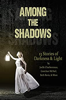 Among the Shadows: 13 Stories of Darkness & Light by [Beth Revis, Gretchen McNeil, Joelle Charbonneau, Justina Ireland, Lydia Kang, Geoffrey Girard, R.C. Lewis, Kelly Fiore, Lenore Appelhans, Phoebe North, Demitria Lunetta, Kate Karyus Quinn, Mindy McGinnis]