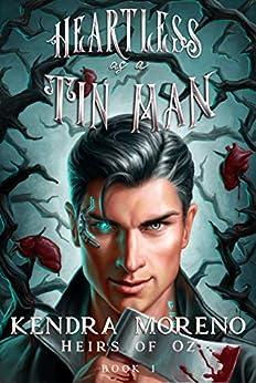 Heartless as a Tin Man (Heirs of Oz Book 1) by [Kendra Moreno]