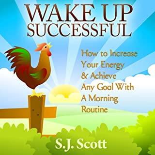 Wake Up Successful     How to Increase Your Energy and Achieve Any Goal with a Morning Routine              By:                                                                                                                                 S. J. Scott                               Narrated by:                                                                                                                                 Matt Stone                      Length: 1 hr and 27 mins     210 ratings     Overall 4.1