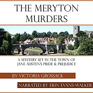 The Meryton Murders     A Mystery Set in the Town of Jane Austen's Pride & Prejudice              By:                                                                                                                                 Victoria Grossack                               Narrated by:                                                                                                                                 Erin Evans-Walker                      Length: 10 hrs and 2 mins     5 ratings     Overall 4.8