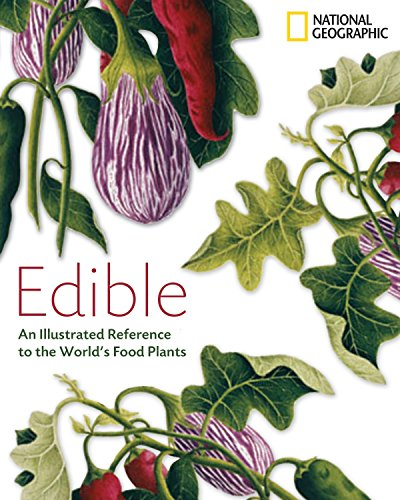 Edible: An Illustrated Guide to the World\'s Food Plants: An Illistrated Guide to the World\'s Food Plants