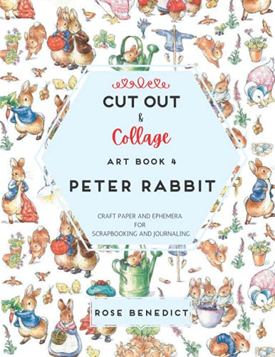 Compare Textbook Prices for Cut Out & Collage Art Book 4: Peter Rabbit: Craft Paper and Ephemera for Scrapbooking and Journaling Cut & Collage  ISBN 9798532567467 by Benedict, Rose