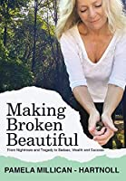Making Broken Beautiful: From Tragedy and Trauma to Badass, Wealth and Success