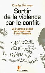 Sortir de la violence par le conflit de Charles ROJZMAN