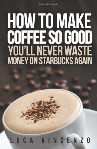 How to Make Coffee So Good You