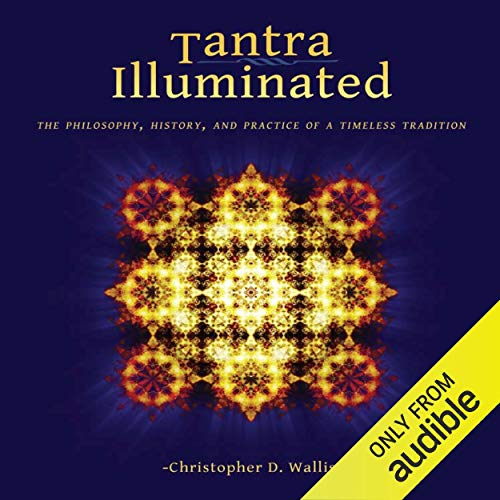 Tantra Illuminated: The Philosophy, History, and Practice of a Timeless Tradition audiobook cover art