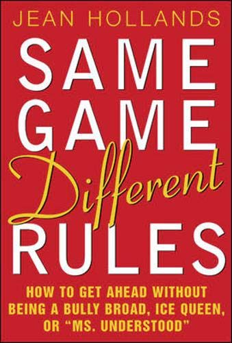 "Same Game, Different Rules: How to Get Ahead Without Being a Bully Broad, Ice Queen, or ""Ms. Underst"