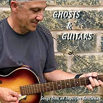 Ghosts & Guitars (Songs from an Imperfect Gentleman)