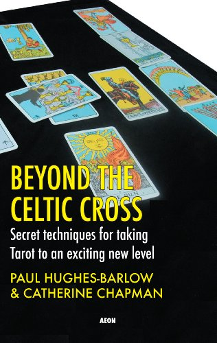 Beyond the Celtic Cross: Secret Techniques for Taking Tarot to an Exciting New Level