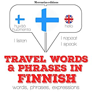 Travel words and phrases in Finnish     I Listen. I Repeat. I Speak.              By:                                                                                                                                 J. M. Gardner                               Narrated by:                                                                                                                                 Katie,                                                                                        Laura                      Length: 1 hr and 10 mins     Not rated yet     Overall 0.0