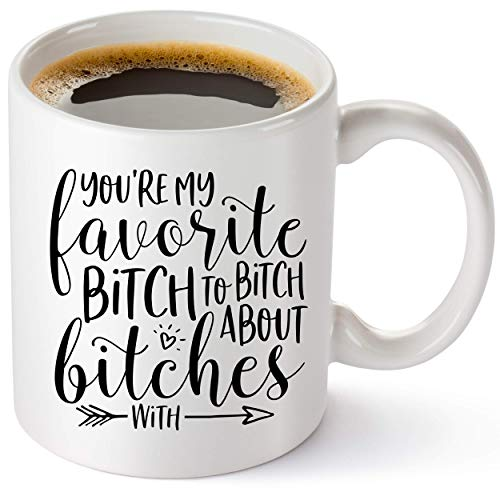 """Gift For Best Friend - Funny Coffee Mug With Hilarious Saying""""You're My Favorite."""" Best Friend Gifts For Women, Sister, Mom, Grandma, Nana"""