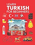 Learn Turkish for Beginners: First Words for Everyone (Learn Turkish Language for Kids &Adults, Turkish Language Textbook, Turkish Phrase Book, ... How Learn Turkish, Learn To Speak Turkish)