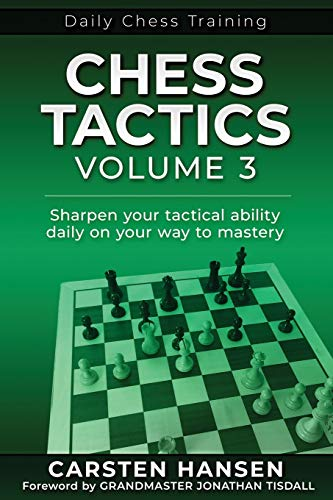 Chess Tactics - Volume 3: Sharpen your tactical ability daily on your way to mastery (Daily Chess Training)