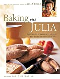 Baking with Julia: Savor the Joys of Baking with America's Best Bakers