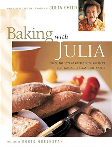 Baking With Julia: Based on the Pbs Series Hosted by Julia Child: Sift, Knead, Flute, Flour, And Savor...