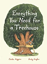 Everything You Need for a Treehouse: (Children s Treehouse Book, Story Book for Kids, Nature Book for Kids)