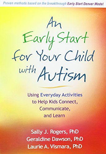 An Early Start for Your Child with Autism: Using Everyday Activities to Help Kids Connect, Communica
