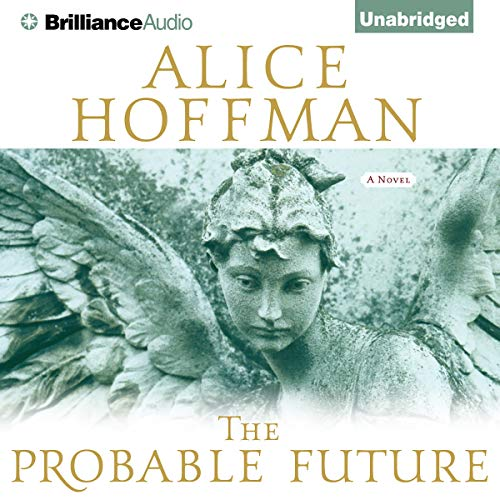 The Probable Future                   By:                                                                                                                                 Alice Hoffman                               Narrated by:                                                                                                                                 Susan Ericksen                      Length: 11 hrs and 56 mins     571 ratings     Overall 4.1