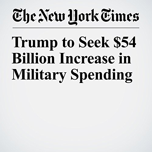 Trump to Seek $54 Billion Increase in Military Spending copertina