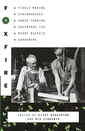 Foxfire 4: Fiddle Making, Spring Houses, Horse Trading, Sassafras Tea, Berry Buckets, Gardening (Foxfire Series)