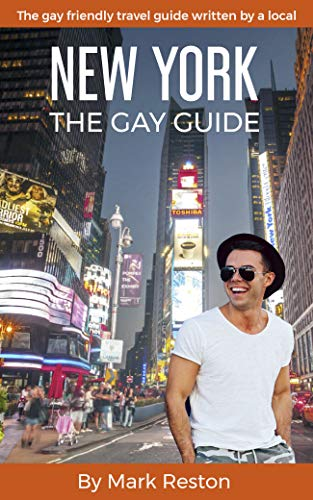 NEW YORK: THE GAY GUIDE: The gay friendly travel guide written by a local (GAY TRAVEL GUIDES Book 2)
