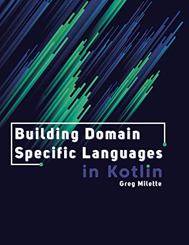 Building Domain Specific Language in Kotlin: Kotlin language features and software design patterns for creating DSLs and improving code (English Edition)