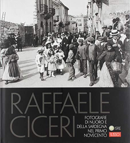 Raffaele Ciceri. Fotografie di Nuoro e della Sardegna nel primo Novecento. Ediz. illustrata