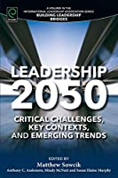 Leadership 2050: Critical Challenges, Key Contexts, and Emerging Trends (Building Leadership Bridges)