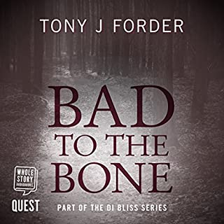Bad to the Bone     DI Bliss, Book 1              By:                                                                                                                                 Tony J. Forder                               Narrated by:                                                                                                                                 Greg Wagland                      Length: 12 hrs and 16 mins     34 ratings     Overall 4.1