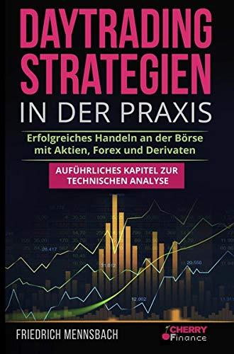 Daytrading Strategien in der Praxis: erfolgreiches Handeln an der Börse mit Aktien, Forex und Derivaten - Inkl. Videokurs