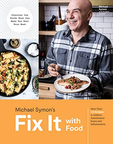 Fix It with Food: More Than 125 Recipes to Address Autoimmune Issues and Inflammation: A Cookbook