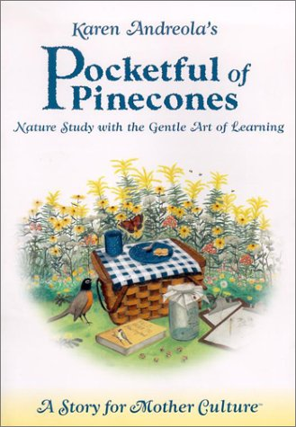Pocketful of Pinecones: Nature Study With the Gentle Art of Learning : A Story for Mother Culture