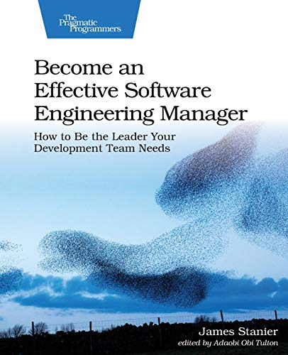 Compare Textbook Prices for Become an Effective Software Engineering Manager: How to Be the Leader Your Development Team Needs 1 Edition ISBN 9781680507249 by Stanier, James, Dr.