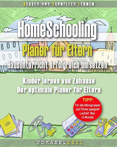 HomeSchooling Planer für Eltern – Hausunterricht erfolgreich umsetzen: Kinder lernen von Zuhause. Der optimale Planer für Eltern