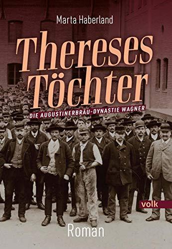 Thereses Töchter: Die Augustinerbräu-Dynastie Wagner. Roman
