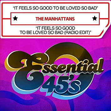 It Feels So Good To Be Loved So Bad / It Feels So Good To Be Loved So Bad (Radio Edit) [Digital 45]