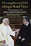 El evangelio social del obispo Raúl Vera / The social gospel of Bishop Raul Vera: Conversaciones Con Bernardo Barranco / Conversations With Bernardo Barranco